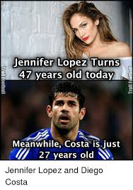 Lopez Meme - jennifer lopez turns 47 years old today meanwhile costa is just 27