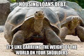 Turtle Meme - housing loan weight of the world galapagos tortoise turtle meme