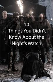 10 things you didn u0027t know about the night u0027s watch list monarchy