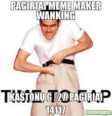 Wanking Memes - pagiriai meme maker wanking ka紂ton絣 g 27 pagiriai 14117 meme
