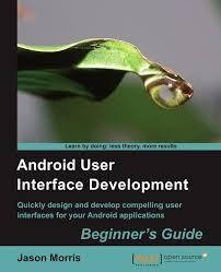 android user interface development beginner u0027s guide jason morris