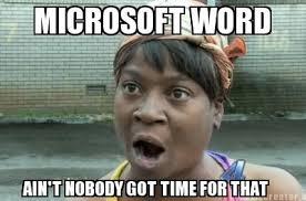 Microsoft Word Meme - meme creator microsoft word ain t nobody got time for that meme