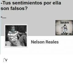 Meme Nelson - tus sentimientos por ella son falsos region nelson reales v