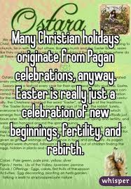 christian holidays originate from pagan celebrations anyway