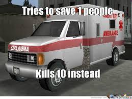 Ambulance Driver Meme - scumbag gta ambulance by aggelosmj meme center