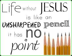 jesus quotes gratitude the life without jesus is like an unsharpened pencil it has no