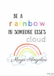 be a rainbow in someone else u0027s cloud printable sugar spice and