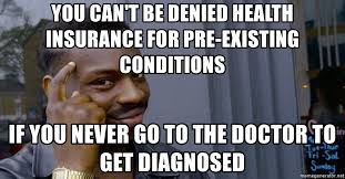 Advice Meme Generator - you can t be denied health insurance for pre existing conditions if
