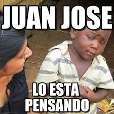 Juan Meme - juan jose third world skeptical kid meme on memegen