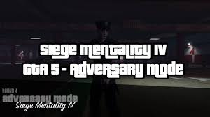 top siege auto siege mentality iv adversary mode grand theft auto 5 newb gaming