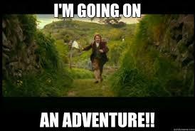 Adventure Meme - i m going on an adventure adventure quickmeme