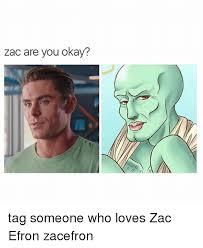 Zac Efron Meme - zac are you okay tag someone who loves zac efron zacefron meme