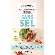recette de cuisine sans sel mes petites recettes magiques sans sel poche dufour livre