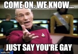 You Re Gay Meme - picard wtf meme imgflip