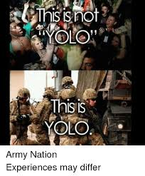 Yolo Meme - yolo this is army nationexperiences may differ yolo meme on me me