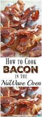 how to cook bacon in the nuwave oven life is sweeter by design