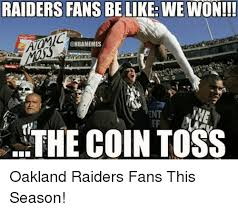 Raiders Fans Memes - raiders fans be like we won onbamemes ent the coin toss oakland
