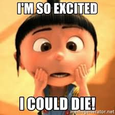 So Excited Meme - i m so excited i could die despicable meme meme generator
