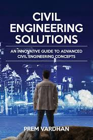 civil engineering solutions an innovative guide to advanced civil