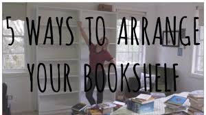 five ways to arrange your bookshelf youtube