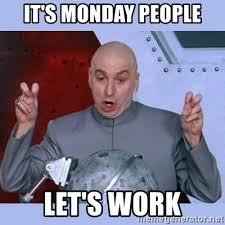Monday Work Meme - it s monday people let s work dr evil meme meme generator