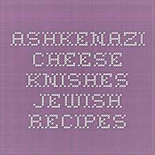 knishes online ashkenazi cheese knishes recipes growing up in