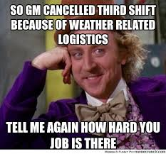 Third Shift Meme - gm cancelled third shift because of weather related logistics
