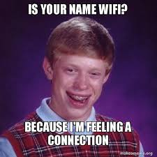 Name Meme - is your name wifi because i m feeling a connection bad luck