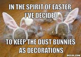Easter Funny Memes - easter dust bunny decorations now thats just funny