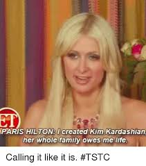 Paris Hilton Meme - paris hilton i created kim kardashian her whole family owe me life