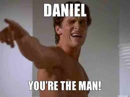 You Re The Man Meme - 20 daniel memes that are taking over the internet sayingimages com