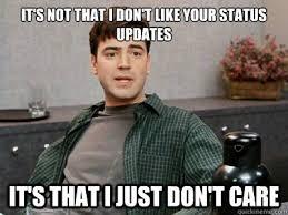 Status Meme - it s not that i don t like your status updates humor memes com