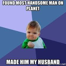 Handsome Man Meme - found most handsome man on planet made him my husband success kid