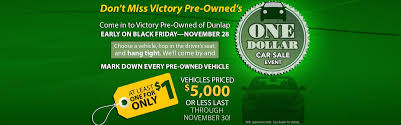 car sales black friday don u0027t miss victory pre owned of dunlap u0027s black friday one dollar