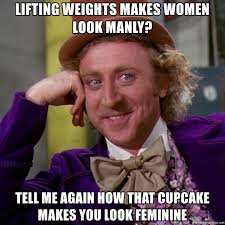Woman Lifting Weights Meme - lifting weights makes women look manly tell me again how that