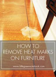 how to remove wax from wood table how to remove white heat marks on furniture little green notebook
