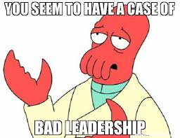 Leadership Meme - you seem to have a case of bad leadership meme futurama zoidberg