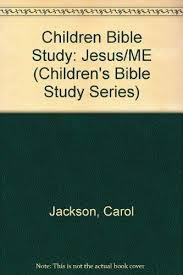 jesus and me a fifty two week bible study for ages six to nine