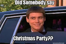 Christmas Party Meme - meme maker did somebody say christmas party meme maker xmas