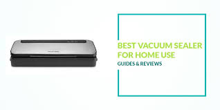 Best Vaccum Sealer Best Vacuum Sealer For Home Use