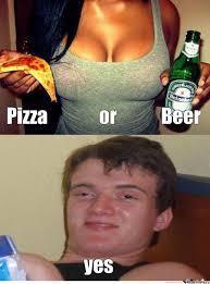 Beer Meme - pizza or beer by recyclebin meme center