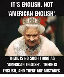 Me Me Me English - it s english not american english there is no such thing as