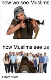 Shots Fired Meme - how we see muslims how muslims see us shots fired fire meme on