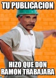 Don Ramon Meme - don ramon el verdadero trabajador memes and humour
