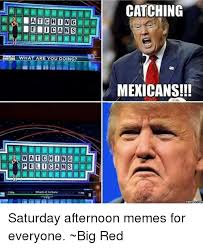 What Are Memes - what are you doing watching wheel of fortune catching mexicans