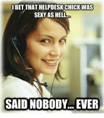 ibet that helpdesk chick was sexy as hell said nobodyever meme on