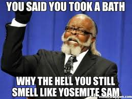 you said you took a bath why the hell you still smell like yosemite