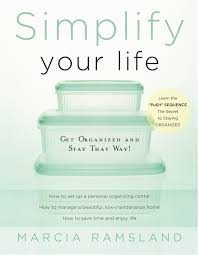 How To Get Organized At Home by Simplify Your Life Get Organized And Stay That Way Marcia