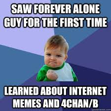 What Was The First Internet Meme - saw forever alone guy for the first time learned about internet