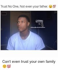 Meme Xx - trust no one not even your father xx person can t even trust your